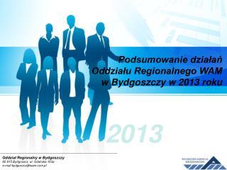 Podsumowanie działań Oddziału Regionalnego WAM w Bydgoszczy w 2013 roku