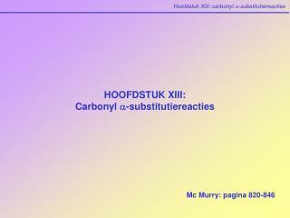 HOOFDSTUK XIII:  Carbonyl  a -substitutiereacties