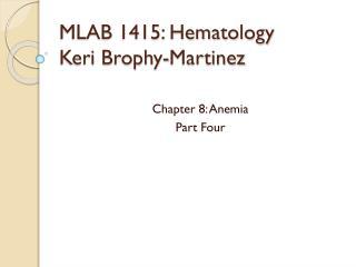 MLAB 1415: Hematology Keri  Brophy -Martinez