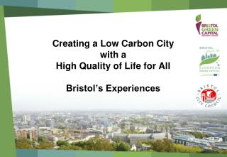 Creating a Low Carbon City  with a  High Quality of Life for All  Bristol's Experiences