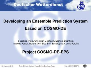 Developing an Ensemble Prediction System based on COSMO-DE