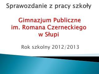 Sprawozdanie z pracy szkoły Gimnazjum Publiczne  im. Romana Czerneckiego                   w Słupi