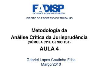 Metodologia da  Análise Crítica da Jurisprudência  (SÚMULA 331E OJ 383 TST) AULA 4