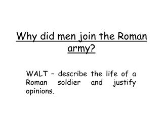 Why did men join the Roman army?