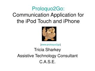 Proloquo2Go: Communication Application for the iPod Touch and iPhone