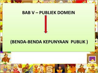 BAB V – PUBLIEK DOMEIN  (BENDA-BENDA KEPUNYAAN  PUBLIK )