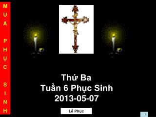Thứ Ba  Tuần 6 Phục Sinh  2013-05-07