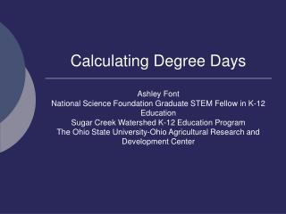 Calculating Degree Days  Ashley Font National Science Foundation Graduate STEM Fellow in K-12 Education Sugar Creek Wate