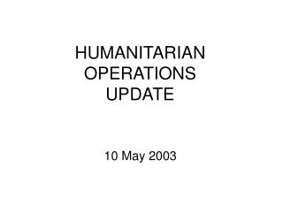 HUMANITARIAN OPERATIONS  UPDATE