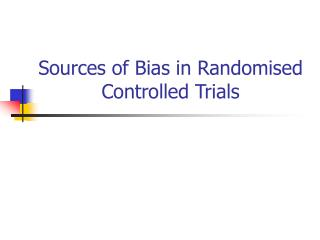 Sources of Bias in Randomised Controlled Trials