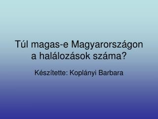Túl magas-e Magyarországon a halálozások száma?