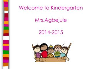 Welcome to Kindergarten Mrs.Agbejule 2014-2015
