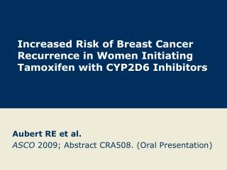 Increased Risk of Breast Cancer Recurrence in Women Initiating Tamoxifen with CYP2D6 Inhibitors