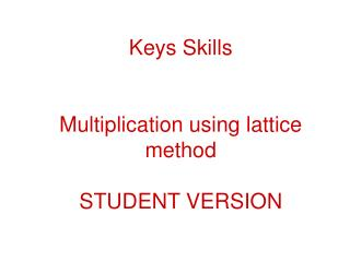 Keys Skills Multiplication using lattice method STUDENT VERSION