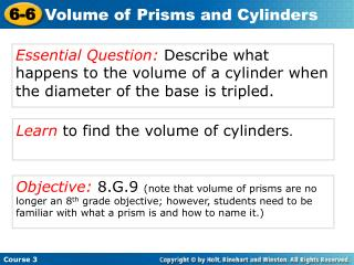Learn  to find the volume of cylinders .