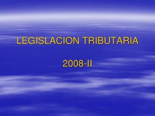 LEGISLACION TRIBUTARIA  2008-II