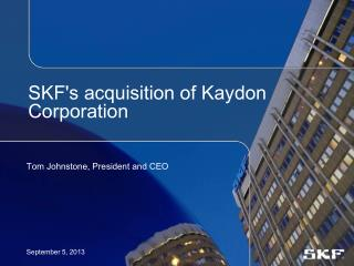 SKF's acquisition of Kaydon Corporation