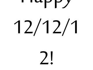 Happy 12/12/12!