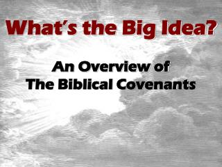 What's the Big Idea? An Overview of  The Biblical Covenants