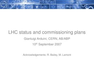 LHC status and commissioning plans Gianluigi Arduini, CERN, AB/ABP 10 th  September 2007