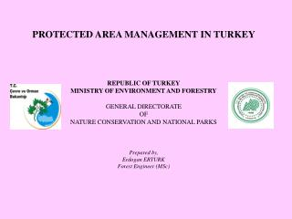 PROTECTED AREA MANAGEMENT IN TURKEY REPUBLIC OF TURKEY MINISTRY OF ENVIRONMENT AND FORESTRY