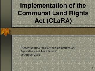 Implementation of the Communal Land Rights Act (CLaRA)