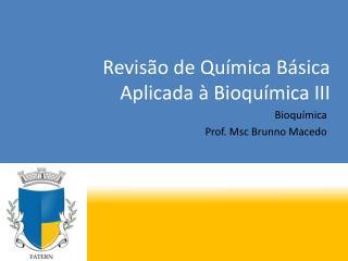 Revis�o de Qu�mica B�sica Aplicada � Bioqu�mica III