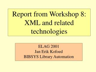 Report from Workshop 8: XML and related technologies