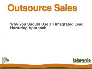Outsource Sales: Why You Should Use an Integrated Lead Nurtu
