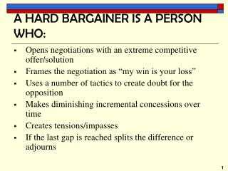 A HARD BARGAINER IS A PERSON WHO: