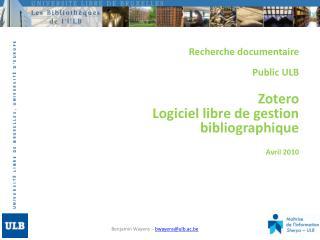 Recherche documentaire Public ULB Zotero Logiciel libre de gestion bibliographique Avril 2010