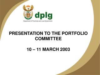 PRESENTATION TO THE PORTFOLIO COMMITTEE 10 – 11 MARCH 2003