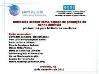 Equipe responsável: Bernadete Campello (coordenadora) Vera Lúcia Furst Gonçalves Abreu