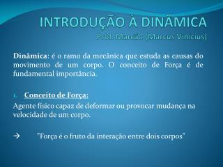 INTRODUÇÃO À  DINÂMICA Prof. Marcão (Marcus Vinícius)