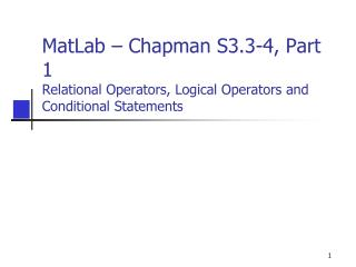 MatLab – Chapman S3.3-4, Part 1 Relational Operators, Logical Operators and Conditional Statements
