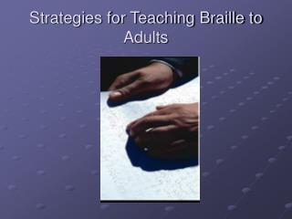 Strategies for Teaching Braille to Adults