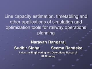 Line capacity estimation, timetabling and other applications of simulation and optimization tools for railway operations