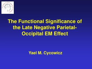The  Functional Significance of the Late Negative Parietal-Occipital EM Effect