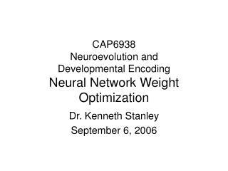 CAP6938 Neuroevolution and  Developmental Encoding Neural Network Weight Optimization