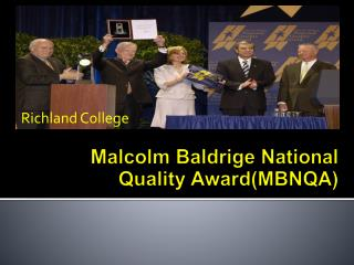 a description of the malcolm baldrige national quality awards The malcolm baldrige national quality award provides a set of criteria for organisational quality assessment and improvement and has been used by thousands of business, healthcare and educational organisations for more than a decade.