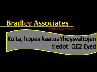 Bradley Associates Madrid News: Kulta, hopea kaatuaYhdysvalt