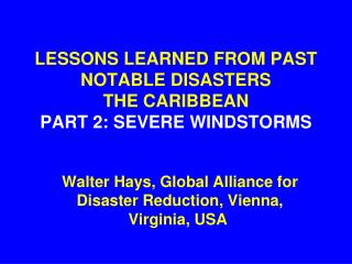 LESSONS LEARNED FROM PAST NOTABLE DISASTERS THE CARIBBEAN PART 2: SEVERE WINDSTORMS