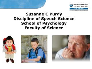 Suzanne C Purdy Discipline of Speech Science School of Psychology Faculty of Science