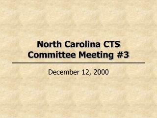 North Carolina CTS  Committee Meeting #3