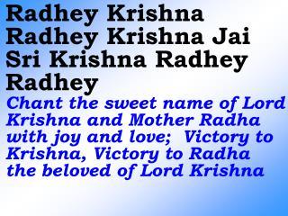 Radhey Krishna Radhey Radhey Chant the sweet name of Lord Krishna and Radha with joy and love