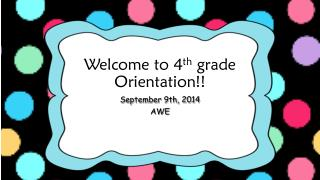 Welcome to 4 th  grade Orientation!!