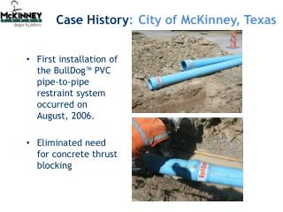 First installation of the BullDog™ PVC pipe-to-pipe restraint system occurred on August, 2006.