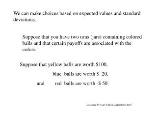We can make choices based on expected values and standard deviations.