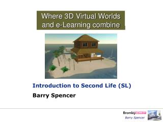 Where 3D Virtual Worlds  and e-Learning combine