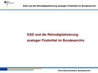 EAD und die Retrodigitalisierung analoger Findmittel im Bundesarchiv